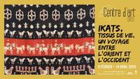 Evenement La Voulte sur Rhône IKATS, Tissus de vie, un voyage entre l'orient et l'occident - Centre d'Art de Crest